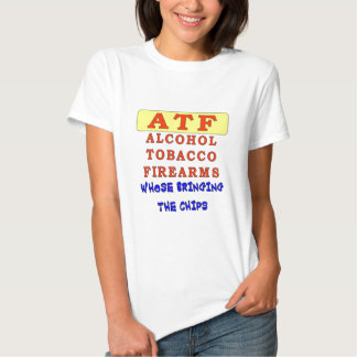 ALCOHOL TOBACCO FIREARMS T SHIRTS