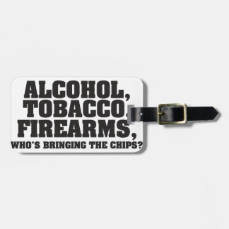 Alcohol Tobacco Firearms Who's bringing the chips? Luggage Tag