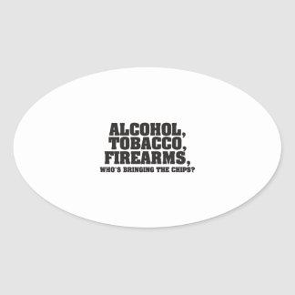 Alcohol Tobacco Firearms Who's bringing the chips? Oval Sticker