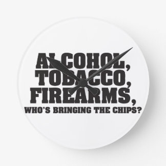 Alcohol Tobacco Firearms, Who's bringing the chips Round Clock