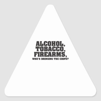 Alcohol Tobacco Firearms Who's bringing the chips? Triangle Sticker