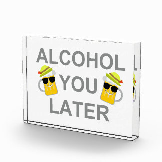Alcohol You Later Acrylic Award