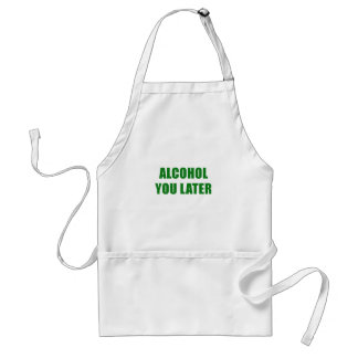 Alcohol You Later Adult Apron