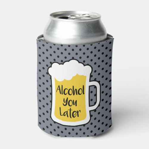 Alcohol You Later Can Cooler