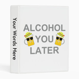 Alcohol You Later Mini Binder