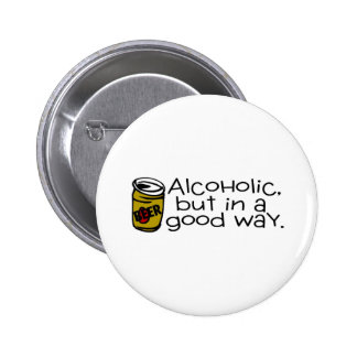 Alcoholic But In A Good Way Beer Pins