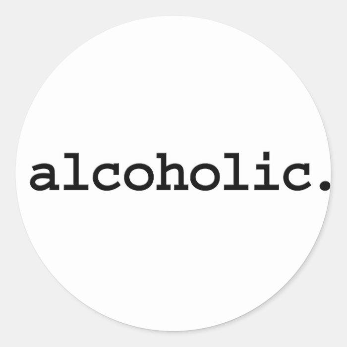 alcoholic. classic round sticker