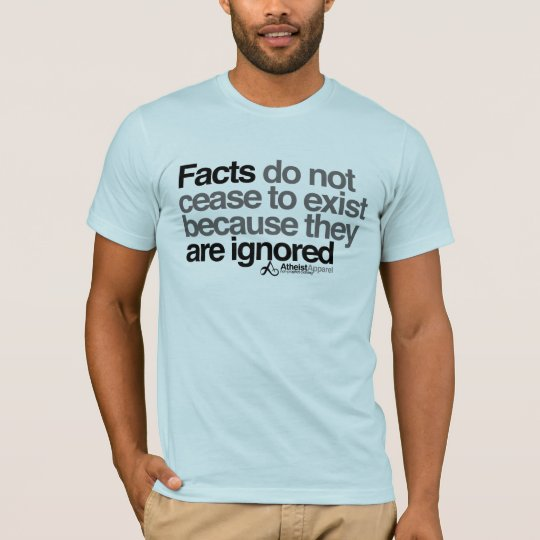 Aldous Huxley Facts do not cease to exist T-Shirt