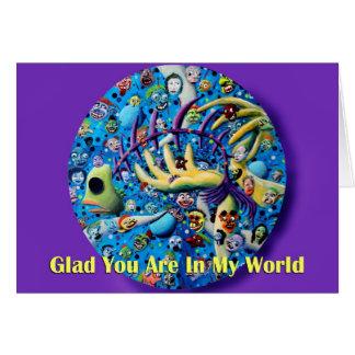Alegre usted está en mi mundo tarjeta de felicitación