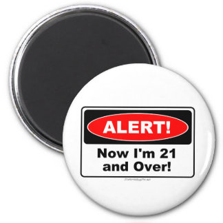 ALERT Now I m 21 and Over Refrigerator Magnets