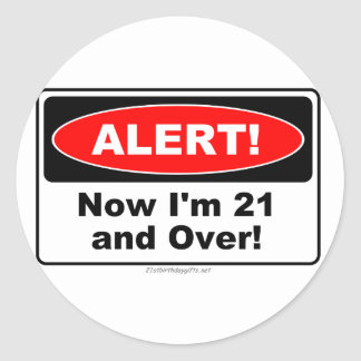 ALERT! Now I'm 21 and Over Classic Round Sticker