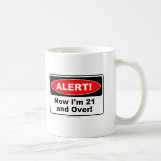 ALERT! Now I'm 21 and Over Coffee Mug