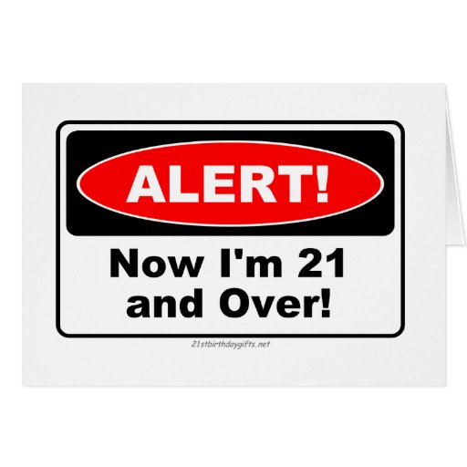 ALERT! Now I'm 21 and Over Greeting Card