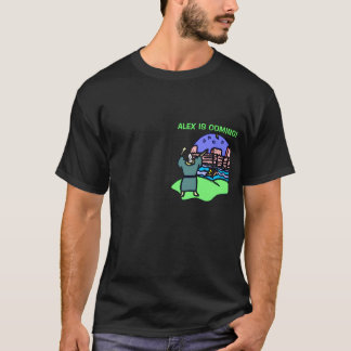 ALEX IS COMING! T-Shirt