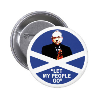 "Alex Salmond, ""Let my people go"" Buttons"