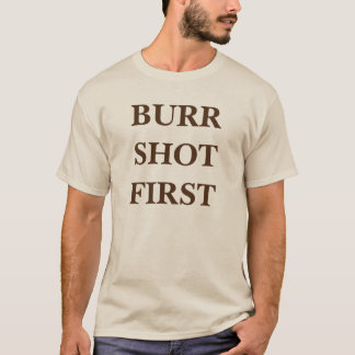 alexander hamilton aaron burr shot first T-Shirt
