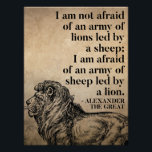 """Alexander The Great Quote On Leadership Poster<br><div class=""""desc"""">&#39;I am not afraid of an army of lions led by a sheep; I am afraid of an army of sheep led by a lion.&#39; - Alexander The Great</div>"""