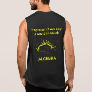 Algebra is a piece of cake compared to Gymnatics Sleeveless Shirts