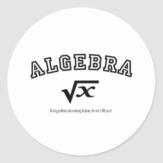 ALGEBRA:  Solving problems and confusing students. Classic Round Sticker