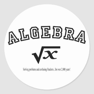 ALGEBRA:  Solving problems and confusing students. Round Stickers
