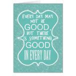 Algo bueno en cada personalizar del día tarjeta de felicitación