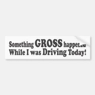 Algo GRUESO sucedido mientras que conducía hoy Etiqueta De Parachoque
