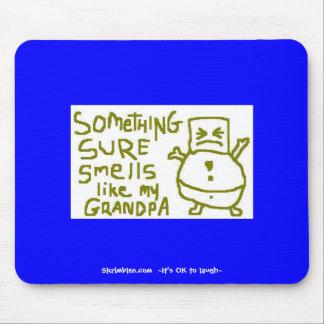 Algo los olores seguros tiene gusto de mi abuelo mousepad