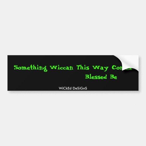 ¡Algo Wiccan esta manera viene!               … Pegatina De Parachoque
