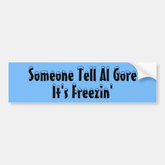 Alguien dice a Al Gore que es Freezin Pegatina Para Auto