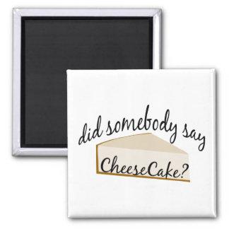 ¿Alguien dice el pastel de queso? Imán Cuadrado