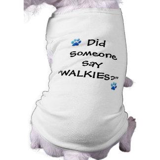 ¿Alguien dijo Walkies? Camiseta del perro Playera Sin Mangas Para Perro