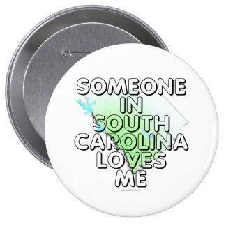 Alguien en Carolina del Sur me ama Pin Redondo De 4 Pulgadas