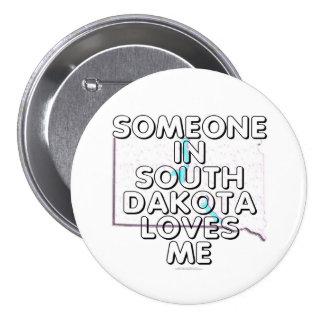 Alguien en Dakota del Sur me ama Pin Redondo De 3 Pulgadas