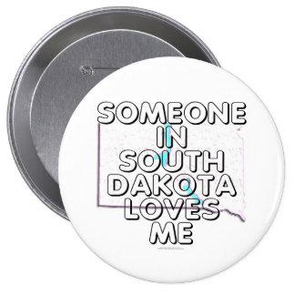 Alguien en Dakota del Sur me ama Pin Redondo De 4 Pulgadas