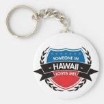 Alguien en Hawaii me ama Llavero