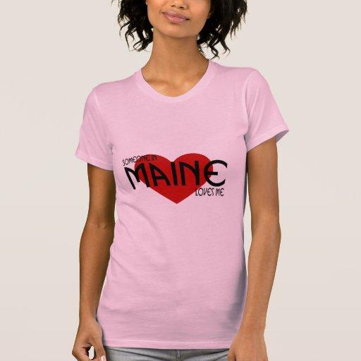 Alguien en Maine me ama Camiseta