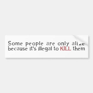 Alguna gente está solamente viva porque su ilegal… pegatina de parachoque