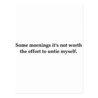 Algunas mañanas no está digno del esfuerzo ..... postales