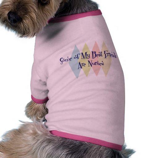 Algunos de mis mejores amigos son enfermeras camiseta con mangas para perro