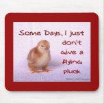 Algunos días, apenas no doy un vuelo desplumo tapetes de ratón