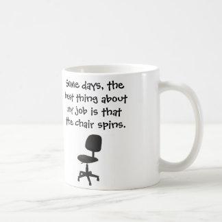 Algunos días, la mejor cosa sobre mi silla del taza básica blanca