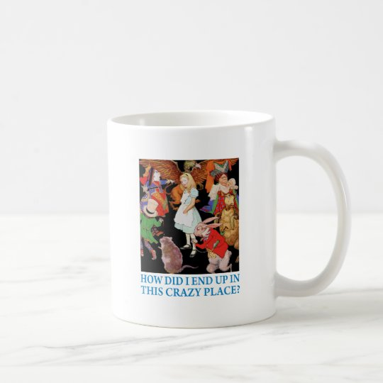 "Alice asks,""How did I end up in this crazy place?"" Coffee Mug"