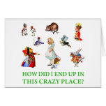 """Alice Asks, """"How Did I End Up In This Crazy Place? Greeting Card"""