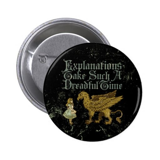 Alice Gryphon Explanations Take Such A Dreadful Ti Pinback Button