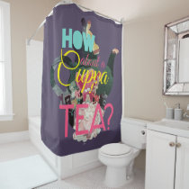 Alice In Wonderland | How About A Cuppa Tea? Shower Curtain