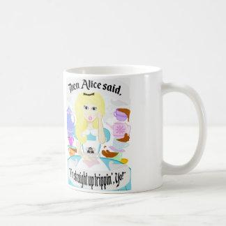 Alice is trippin'!!! coffee mug