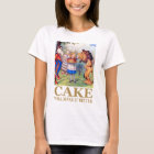 "ALICE SAYS, ""CAKE WILL MAKE IT BETTER"" T-Shirt"