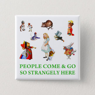 Alice says, People Come and Go So Strangely Here! Button