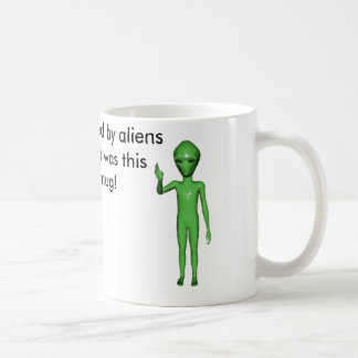 alien, alien, I was abducted by aliens and all ... Coffee Mug