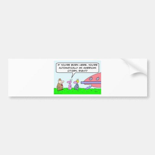alien pregnant born american citizen saucer bumper sticker